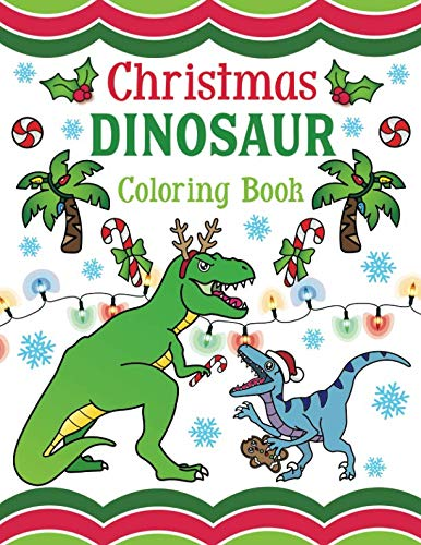 Christmas Dinosaur Coloring Book: 30+ Pages of Holiday T ...